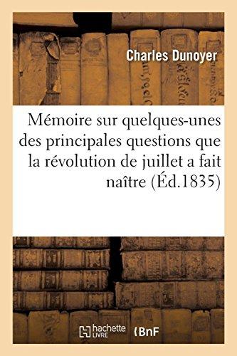 Mémoire Sur Quelques-Unes Des Principales Questions Que La Révolution de Juillet a Fait Naître (French Edition)