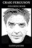 Craig Ferguson Coloring Book: Legendary The Late Night Host and Acclaimed Comedian, Famous Author and Charismatic Actor Inspired Adult Coloring Book (Craig Ferguson Books)