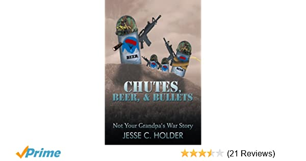 Chutes beer bullets not your grandpas war story jesse c chutes beer bullets not your grandpas war story jesse c holder 9781468575125 amazon books fandeluxe Image collections