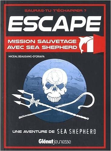 Descargar Libro It Escape ! Mission Sauvetage Avec Sea Shepherd Kindle Paperwhite Lee Epub
