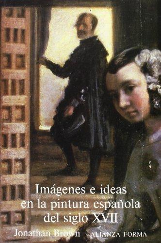 Descargar Libro Imágenes E Ideas En La Pintura Española Del Siglo Xvii ) Jonathan Brown