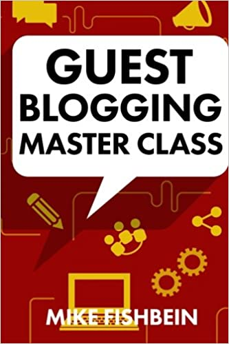 Buy Guest Blogging Master Class: Your Step by Step Guide to Getting