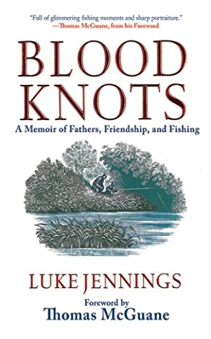 Blood Knots: A Memoir of Fathers, Friendship, and Fishing (Fly Fishing Memoir Kindle)