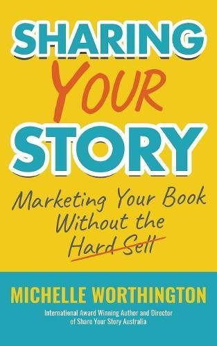 Sharing Your Story: Marketing Your Book Without the Hard Sell