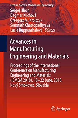 Advances in Manufacturing Engineering and Materials: Proceedings of the International Conference on Manufacturing Engineering and Materials (ICMEM 2018), ... (Lecture Notes in Mechanical Engineering)
