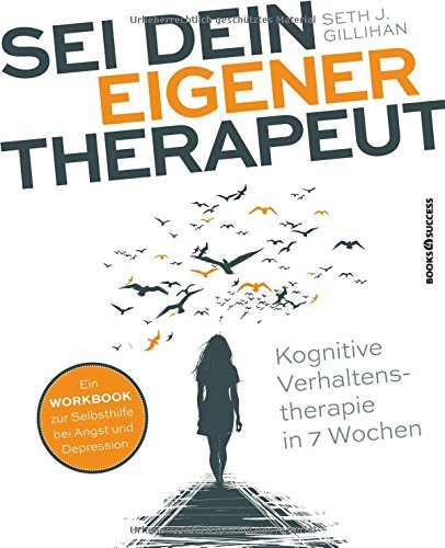Sei dein eigener Therapeut: Kognitive Verhaltenstherapie in 7 Wochen