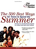 The 500 Best Ways for Teens to Spend the Summer, Princeton Review Staff, 0375763724