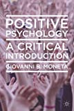 Positive Psychology : A Critical Introduction, Moneta, Giovanni B., 0230242936