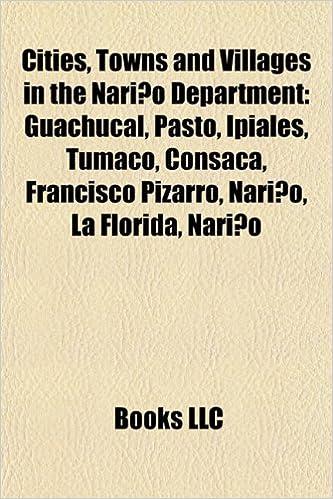 Cities, Towns and Villages in the Nariño Department: Pasto, Ipiales, Tumaco, Consaca, El Tablón, La Florida, Nariño, Francisco Pizarro, Nariño: Amazon.es: ...