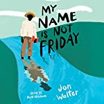 My Name Is Not Friday | Jon Walter