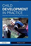 Child Development in Practice : Responsive Teaching and Learning from Birth to Five, May, Pamela, 0415497531