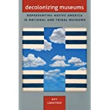 Decolonizing Museums: Representing Native America in National and Tribal Museums
