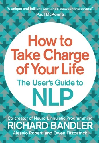 How to Take Charge of Your Life: The User's Guide to NLP|-|0007555938