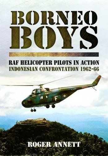 Borneo Boys: RAF Helicopter Pilots in Action - Indonesia Confrontation 1962-66 by Roger Annett (2013-02-19)