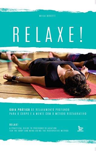 Relaxe: guia prático de relaxamento profundo para o corpo ea mente com o método restaurativo (Portuguese Edition)
