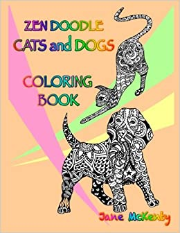 Amazon Zen Doodle Cats And Dogs Coloring Book Color Amazing Books Volume 1 9781533319517 Jane