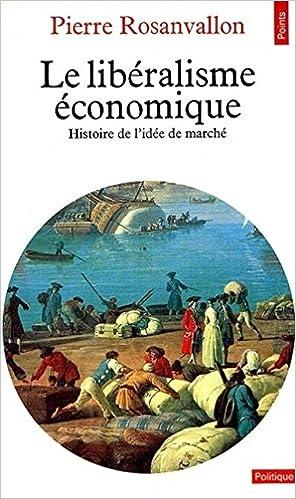 Pierre Rosanvallon - Le Libéralisme économique : Histoire de l'idée de marché