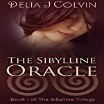 The Sibylline Oracle: The Beginning of the Sibylline Trilogy, Book 1 | Delia J. Colvin