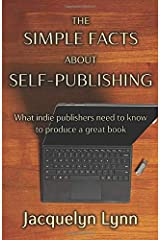 The Simple Facts About Self-Publishing: What indie publishers need to know to produce a great book Paperback