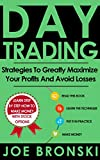 DAY TRADING: Strategies To Greatly Maximize Your Profits And Avoid Losses (Strategies For Maximum Profit - Day Trading, Stock Exchange, Trading Strategies, Tips & Tricks)