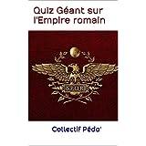 Quiz Géant sur l'Empire romain: Niveau 1: Apprenti (French Edition)