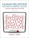 Human Relations for Career and Personal Success : Concepts, Applications, and Skills, DuBrin, Andrew J., 0132974401