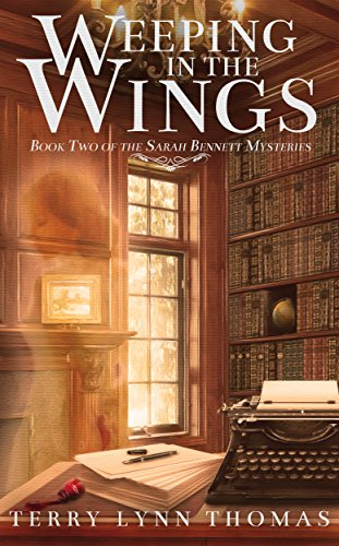 Weeping in the Wings: Book 2 of the Sarah Bennett ()
