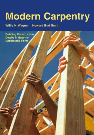 By Willis H. Wagner - Modern Carpentry: Building Construction Details in Easy-to-Understand Form