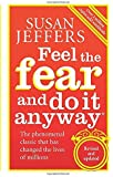 Feel The Fear And Do It Anyway: How to Turn Your Fear and Indecision into Confidence and Action by Susan Jeffers (4-Jan-2007) Paperback