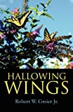 Hallowing Wings, Robert W. Greier Jr., 1627098259