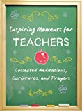 Inspiring Moments for Teachers, Dorothy Howell Robinson, 1616266988