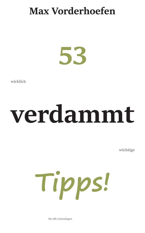53 wirklich verdammt wichtige Tipps! für alle Lebenslagen