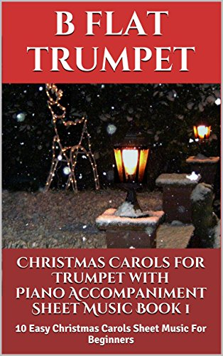 (Christmas Carols For Trumpet With Piano Accompaniment Sheet Music Book 1: 10 Easy Christmas Carols For Beginners)