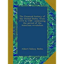 The financial history of the United States, from 1774 to 1789 : embracing the period of the American revolution