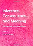 Inference, Consequence, and Meaning, Lilia Gurova, 1443837784