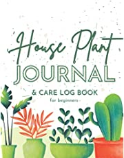 House Plant Journal & Log Book For Beginners: A Practical Guide to Creating Your Indoor Jungle, Gardening | Planner for Cacti, Succulent, Flowers And Other Plants
