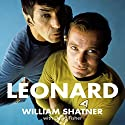 Leonard: My Fifty-Year Friendship with a Remarkable Man Audiobook by William Shatner Narrated by William Shatner