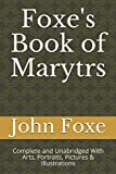 img - for Foxe's Book of Marytrs: Complete and Unabridged With Arts, Portraits, Pictures & Illustrations (Christian Classics) book / textbook / text book