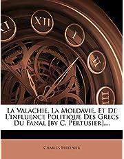 La Valachie, La Moldavie, Et De L'influence Politique Des Grecs Du Fanal [by C. Pertusier].
