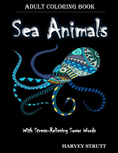 adult-coloring-book-adult-coloring-books-sea-animals-explore-and-color-sea-animal-patterns-for-adult-relaxation-and-stress-reduction-with-swear-words
