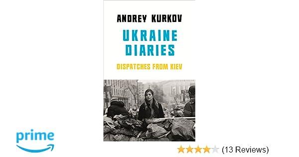 Ukraine Diaries: Dispatches from Kiev: Andrey Kurkov, Sam Taylor