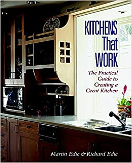 Kitchens That Work: A Practical Guide To Creating A Great Kitchen: Martin  Edic, Richard Edic: 9781561583195: Amazon.com: Books