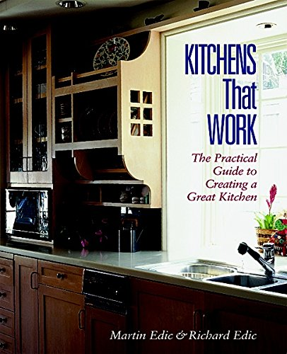 Kitchens That Work The Practical Guide To Creating A Great Kitchen Martin Edic Richard 9781561583195 Amazon Books