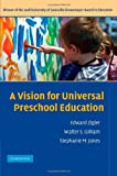 A Vision for Universal Preschool Education, Edward Zigler, Walter S. Gilliam, Stephanie M. Jones, 0521612993