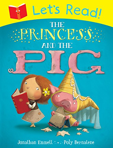 Let's Read! The Princess and the Pig (The Princess And The Pig By Jonathan Emmett)