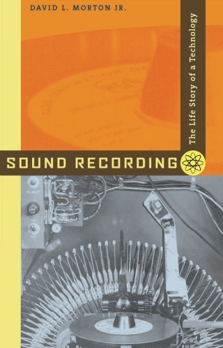 Sound Recording: The Life Story of a Technology from Johns Hopkins University Press