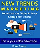 NEW TRENDS MARKETING: How to get in front of trends and blow your competition out of the water: (niche marketing strategies, advantages of niche marketing, niche trends marketing)