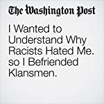 I Wanted to Understand Why Racists Hated Me. So I Befriended Klansmen. | Daryl Davis