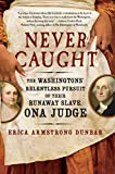 #7: Never Caught: The Washingtons' Relentless Pursuit of Their Runaway Slave, Ona Judge