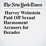 Harvey Weinstein Paid Off Sexual Harassment Accusers for Decades | Megan Twohey